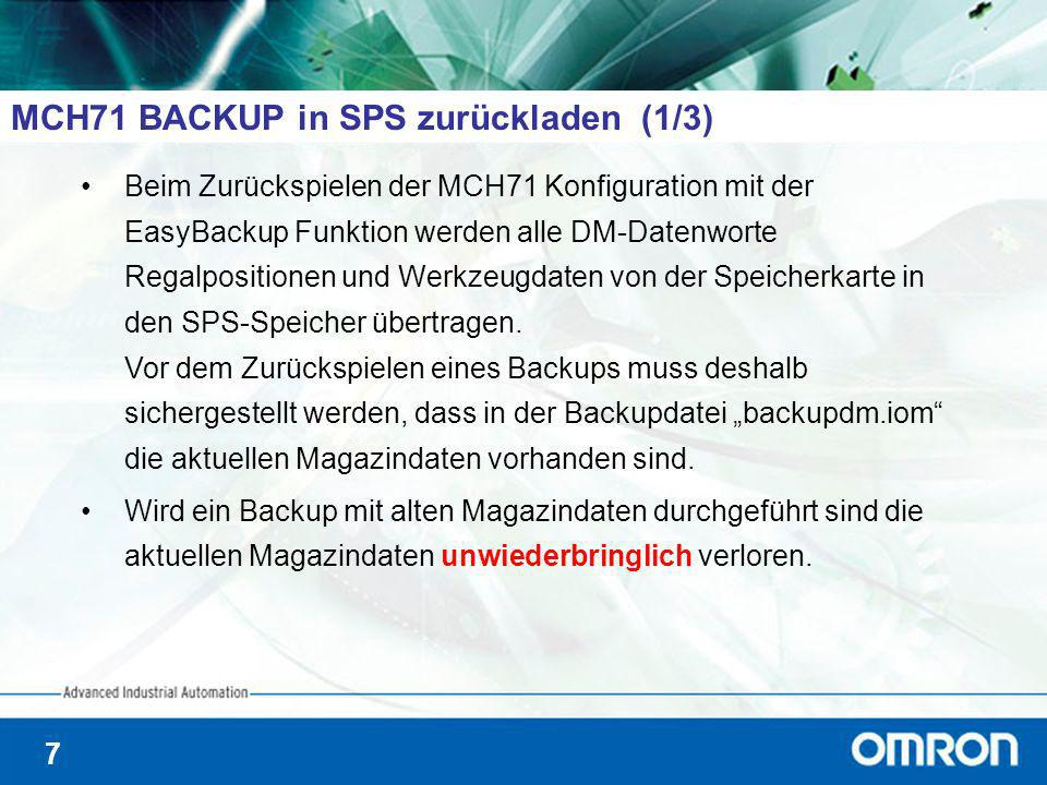 7 MCH71 BACKUP in SPS zurückladen (1/3) Beim Zurückspielen der MCH71 Konfiguration mit der EasyBackup Funktion werden alle DM-Datenworte Regalpositionen und Werkzeugdaten von der Speicherkarte in den SPS-Speicher übertragen.