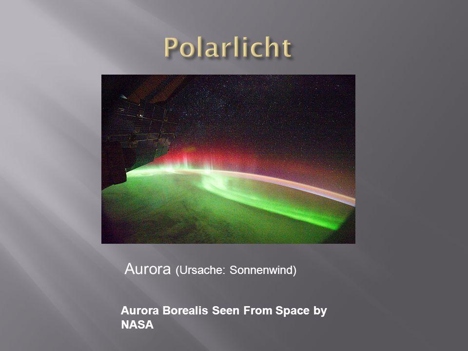 Aurora (Ursache: Sonnenwind) Aurora Borealis Seen From Space by NASA