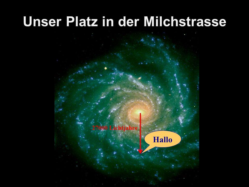 Unser Platz in der Milchstrasse Hallo 27000 Lichtjahre