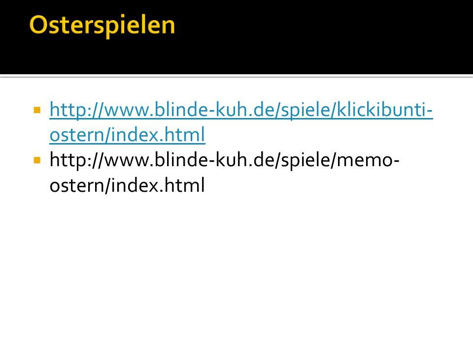 http://www.blinde-kuh.de/spiele/klickibunti- ostern/index.html http://www.blinde-kuh.de/spiele/klickibunti- ostern/index.html http://www.blinde-kuh.de