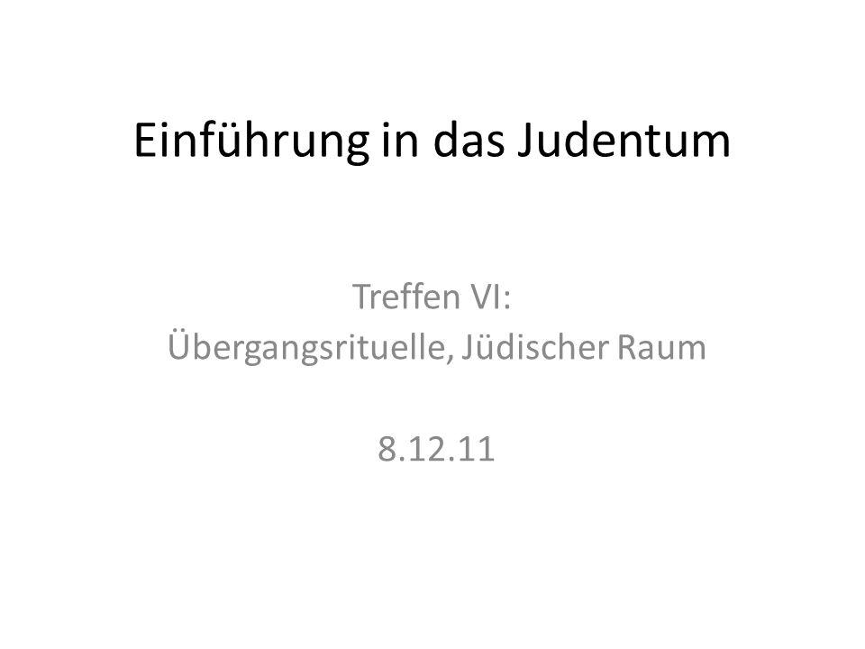 Einführung in das Judentum Treffen VI: Übergangsrituelle, Jüdischer Raum 8.12.11