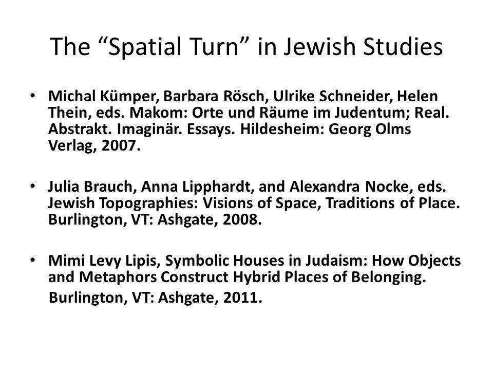 The Spatial Turn in Jewish Studies Michal Kümper, Barbara Rösch, Ulrike Schneider, Helen Thein, eds.