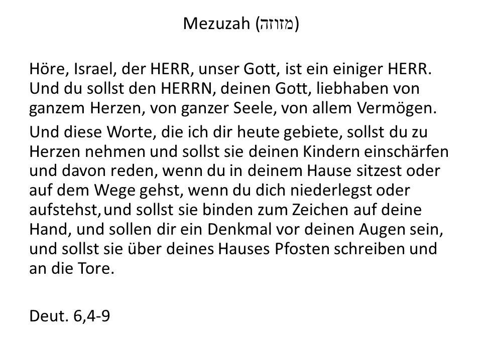 Mezuzah ( מזוזה ) Höre, Israel, der HERR, unser Gott, ist ein einiger HERR.