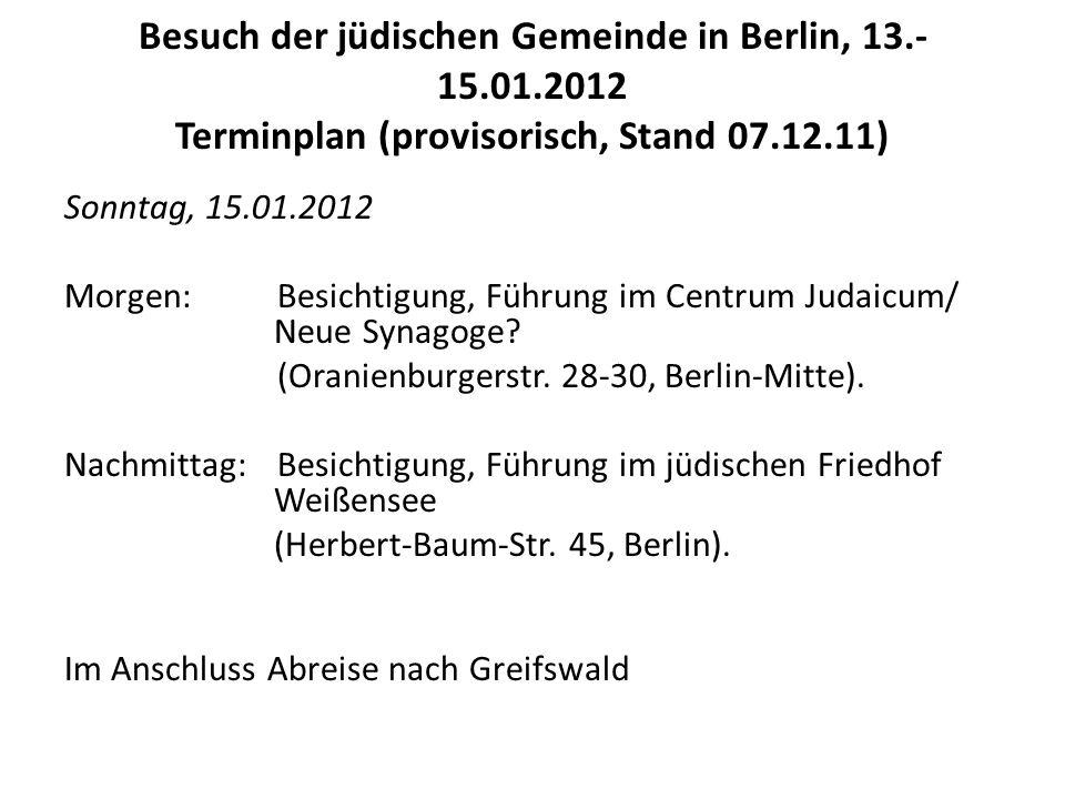 Besuch der jüdischen Gemeinde in Berlin, 13.- 15.01.2012 Terminplan (provisorisch, Stand 07.12.11) Sonntag, 15.01.2012 Morgen:Besichtigung, Führung im Centrum Judaicum/ Neue Synagoge.