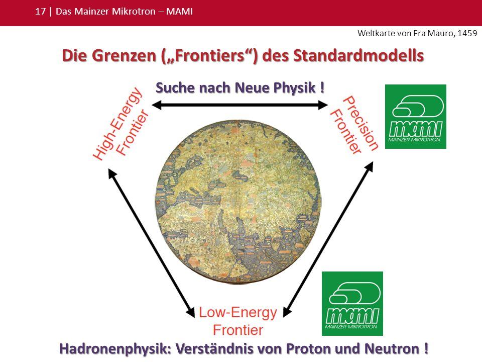 Terra incognita 17 | Das Mainzer Mikrotron – MAMI Die Grenzen (Frontiers) des Standardmodells Weltkarte von Fra Mauro, 1459 Suche nach Neue Physik ! H