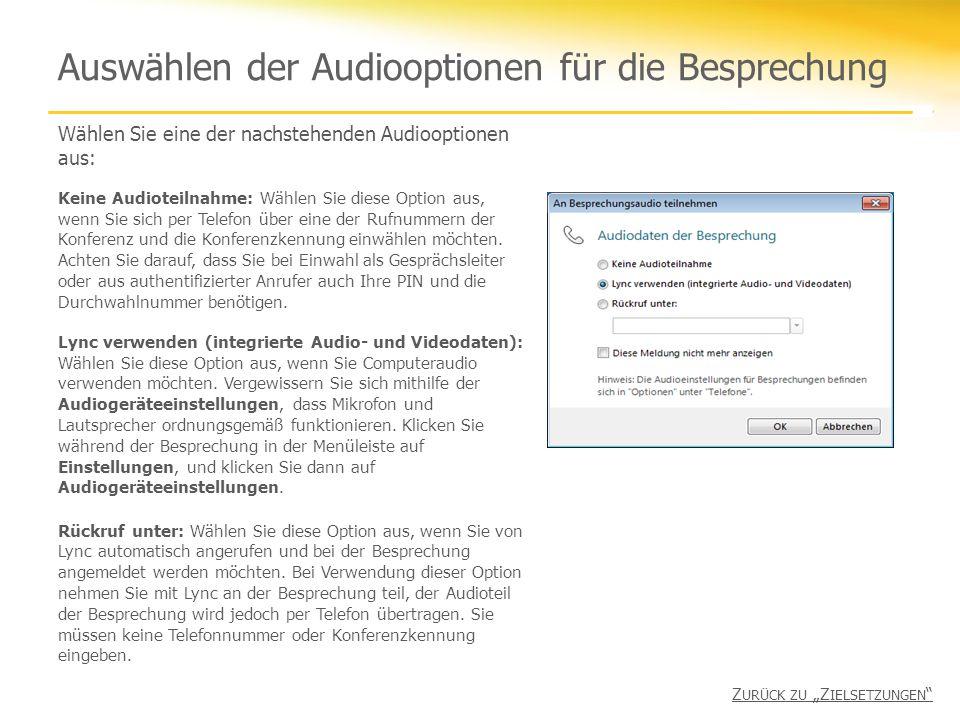 Auswählen der Audiooptionen für die Besprechung Wählen Sie eine der nachstehenden Audiooptionen aus: Keine Audioteilnahme: Wählen Sie diese Option aus, wenn Sie sich per Telefon über eine der Rufnummern der Konferenz und die Konferenzkennung einwählen möchten.