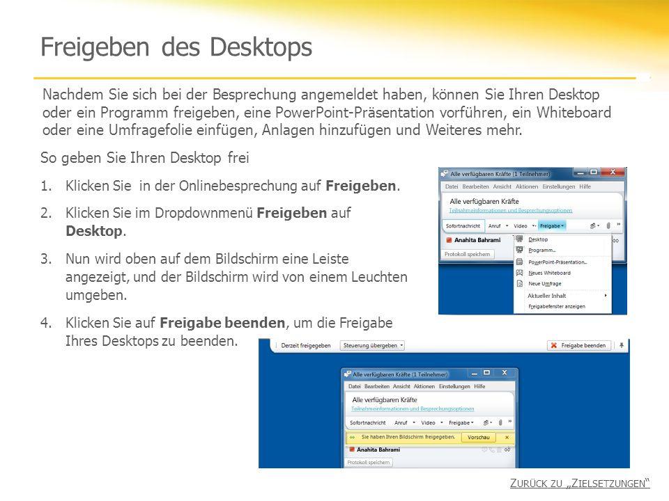 Freigeben des Desktops So geben Sie Ihren Desktop frei 1.Klicken Sie in der Onlinebesprechung auf Freigeben.