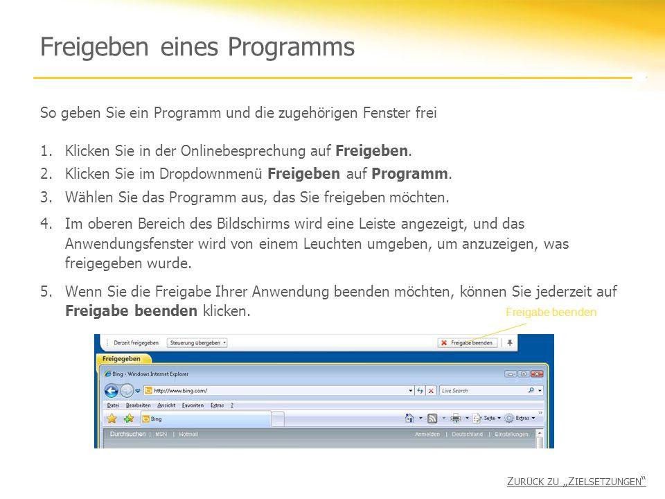 Freigeben eines Programms Z URÜCK ZU Z IELSETZUNGEN So geben Sie ein Programm und die zugehörigen Fenster frei 1.Klicken Sie in der Onlinebesprechung auf Freigeben.