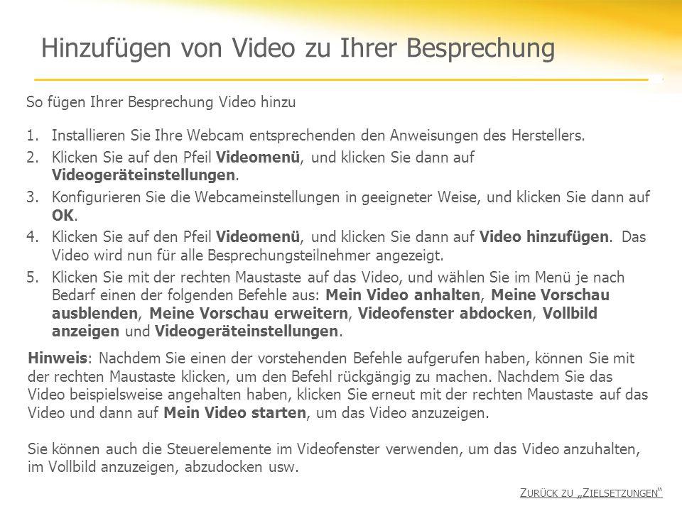 Hinzufügen von Video zu Ihrer Besprechung So fügen Ihrer Besprechung Video hinzu 1.Installieren Sie Ihre Webcam entsprechenden den Anweisungen des Herstellers.