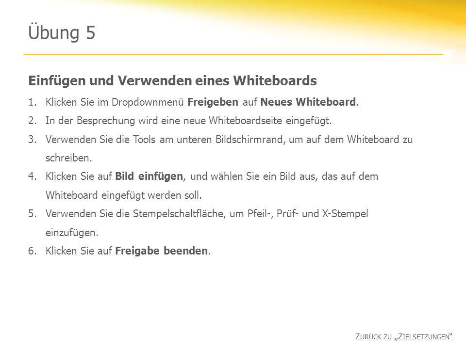 Einfügen und Verwenden eines Whiteboards Übung 5 1.Klicken Sie im Dropdownmenü Freigeben auf Neues Whiteboard.