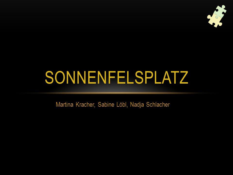 Martina Kracher, Sabine Löbl, Nadja Schlacher SONNENFELSPLATZ