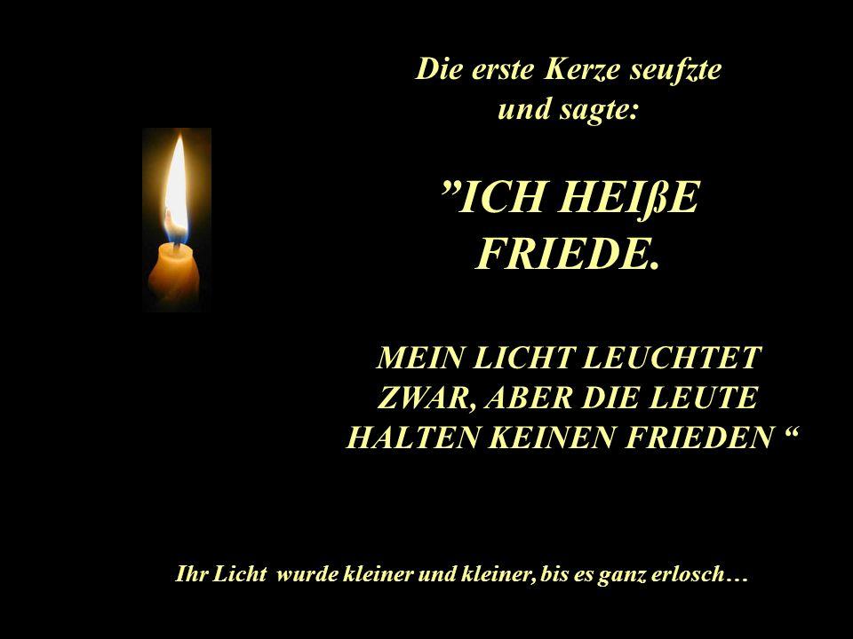 Die erste Kerze seufzte und sagte: ICH HEIßE FRIEDE.