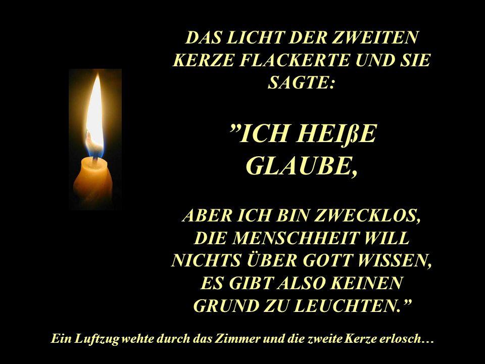 Die erste Kerze seufzte und sagte: ICH HEIßE FRIEDE. MEIN LICHT LEUCHTET ZWAR, ABER DIE LEUTE HALTEN KEINEN FRIEDEN Ihr Licht wurde kleiner und kleine