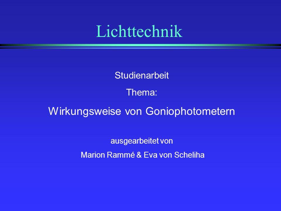 Lichttechnik Studienarbeit Thema: Wirkungsweise von Goniophotometern ausgearbeitet von Marion Rammé & Eva von Scheliha