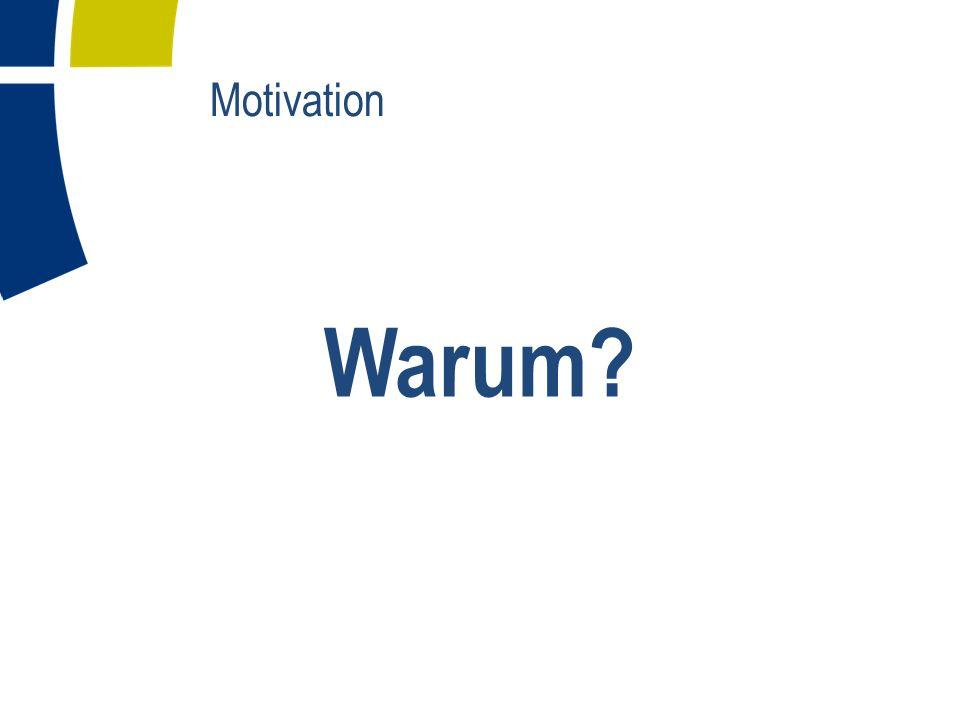 Motivation Warum?