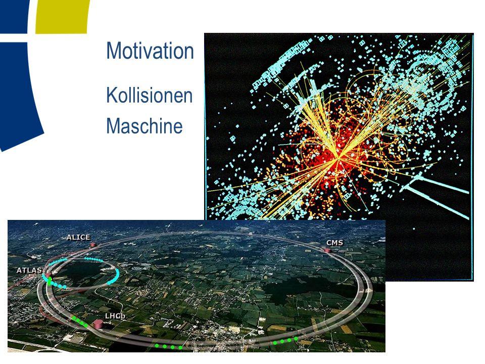 Motivation Kollisionen Maschine