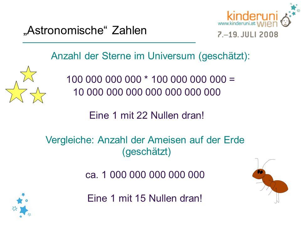 Astronomische Zahlen Anzahl der Sterne im Universum (geschätzt): 100 000 000 000 * 100 000 000 000 = Vergleiche: Anzahl der Ameisen auf der Erde (gesc