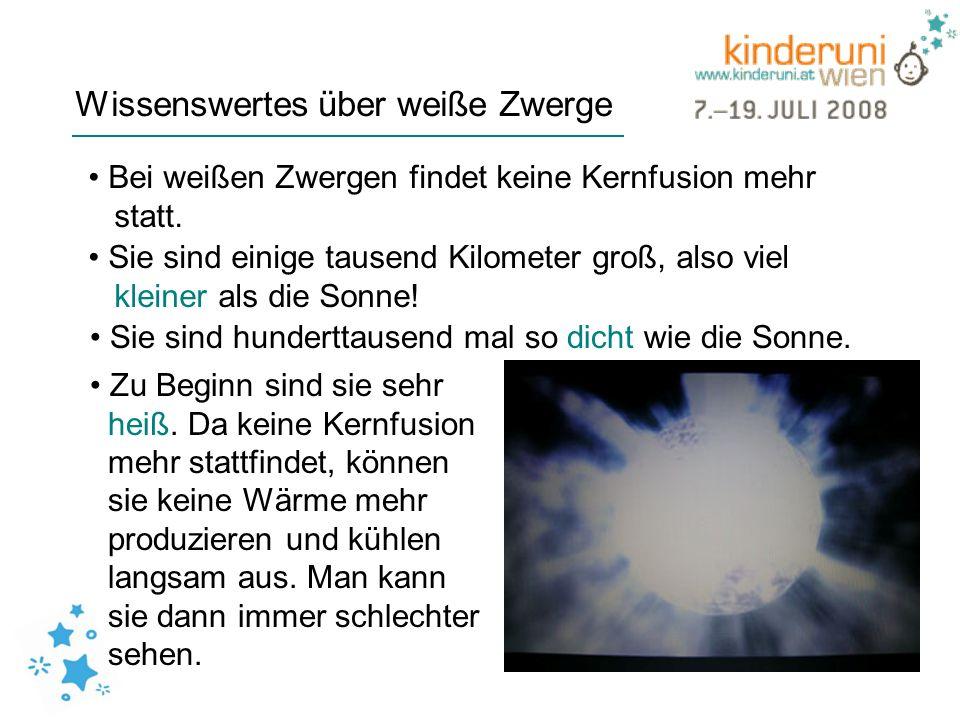 Wissenswertes über weiße Zwerge Bei weißen Zwergen findet keine Kernfusion mehr statt. Sie sind einige tausend Kilometer groß, also viel kleiner als d