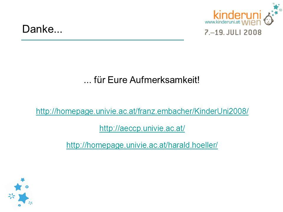 Danke...... für Eure Aufmerksamkeit! http://homepage.univie.ac.at/franz.embacher/KinderUni2008/ http://aeccp.univie.ac.at/ http://homepage.univie.ac.a