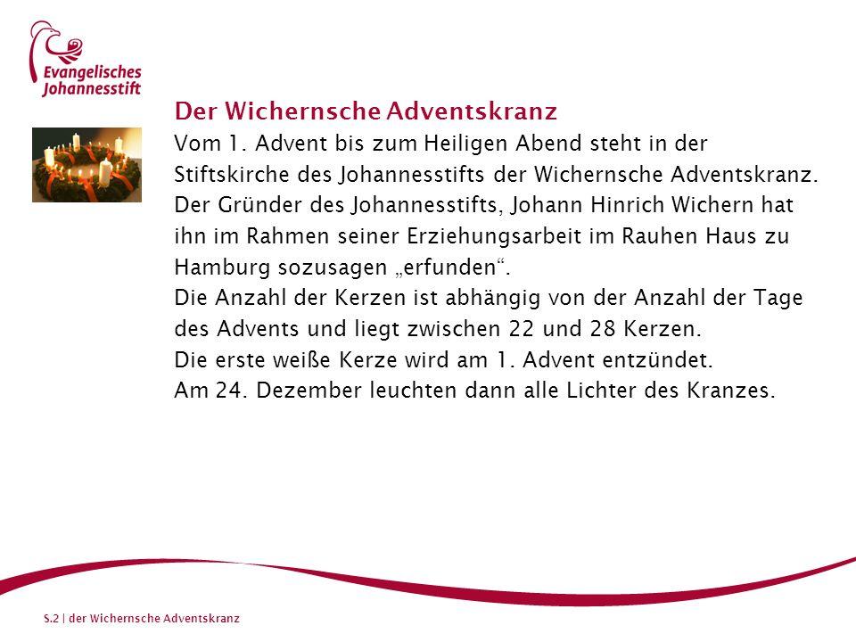 S.2 | der Wichernsche Adventskranz Der Wichernsche Adventskranz Vom 1. Advent bis zum Heiligen Abend steht in der Stiftskirche des Johannesstifts der