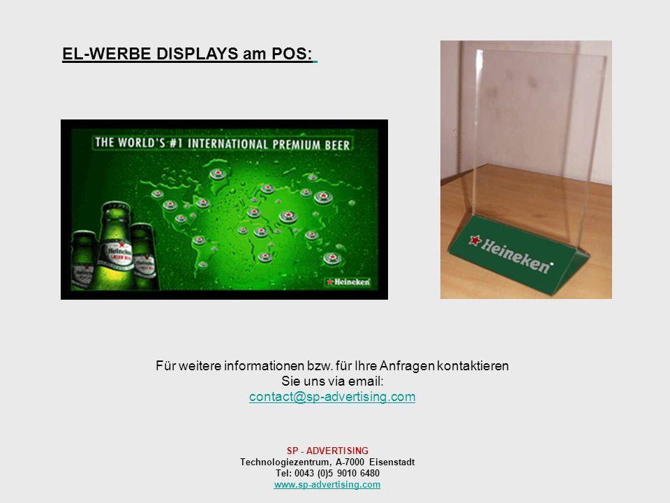 EL-WERBE DISPLAYS am POS: Für weitere informationen bzw. für Ihre Anfragen kontaktieren Sie uns via email: contact@sp-advertising.com SP - ADVERTISING