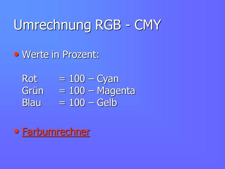 Umrechnung RGB - CMY Werte in Prozent: Rot = 100 – Cyan Grün = 100 – Magenta Blau= 100 – Gelb Werte in Prozent: Rot = 100 – Cyan Grün = 100 – Magenta