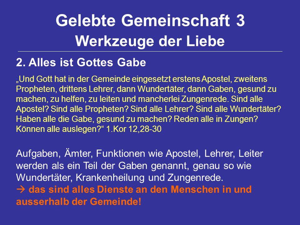 Gelebte Gemeinschaft 3 Werkzeuge der Liebe 2. Alles ist Gottes Gabe Und Gott hat in der Gemeinde eingesetzt erstens Apostel, zweitens Propheten, dritt