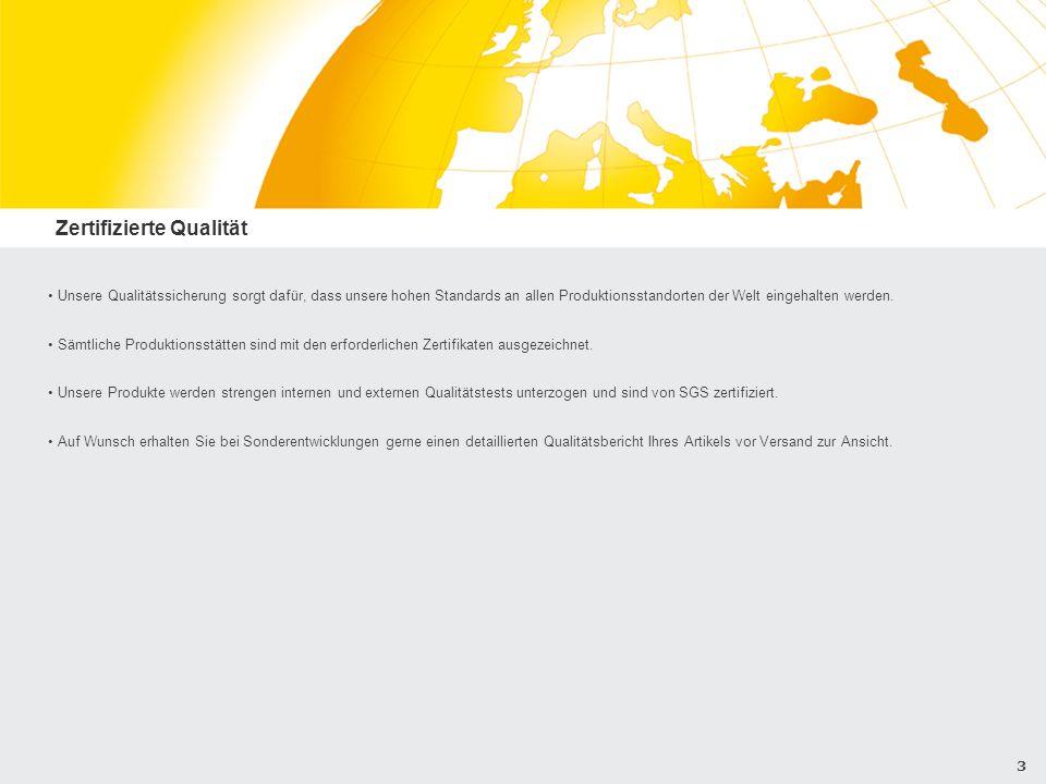 3 Zertifizierte Qualität Unsere Qualitätssicherung sorgt dafür, dass unsere hohen Standards an allen Produktionsstandorten der Welt eingehalten werden