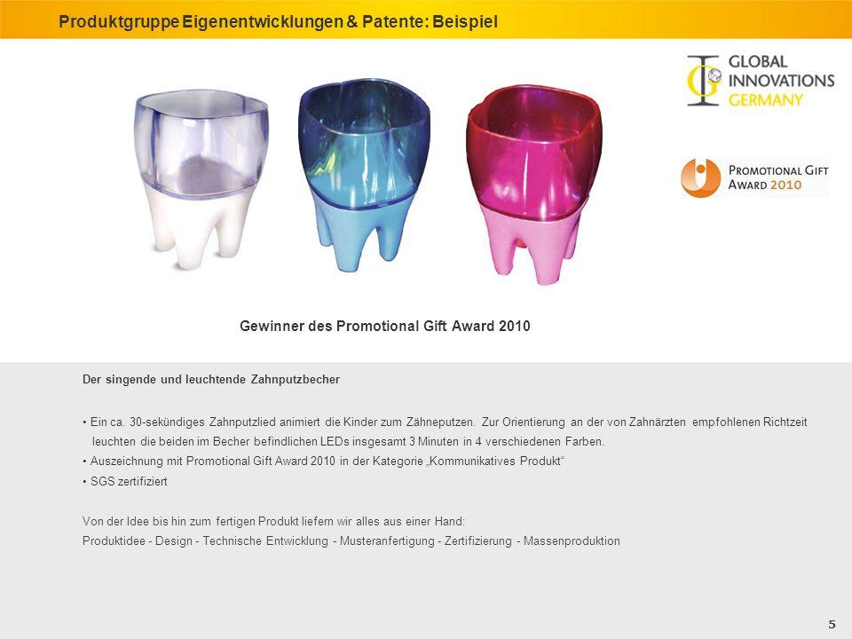 5 Produktgruppe Eigenentwicklungen & Patente: Beispiel Der singende und leuchtende Zahnputzbecher Ein ca. 30-sekündiges Zahnputzlied animiert die Kind