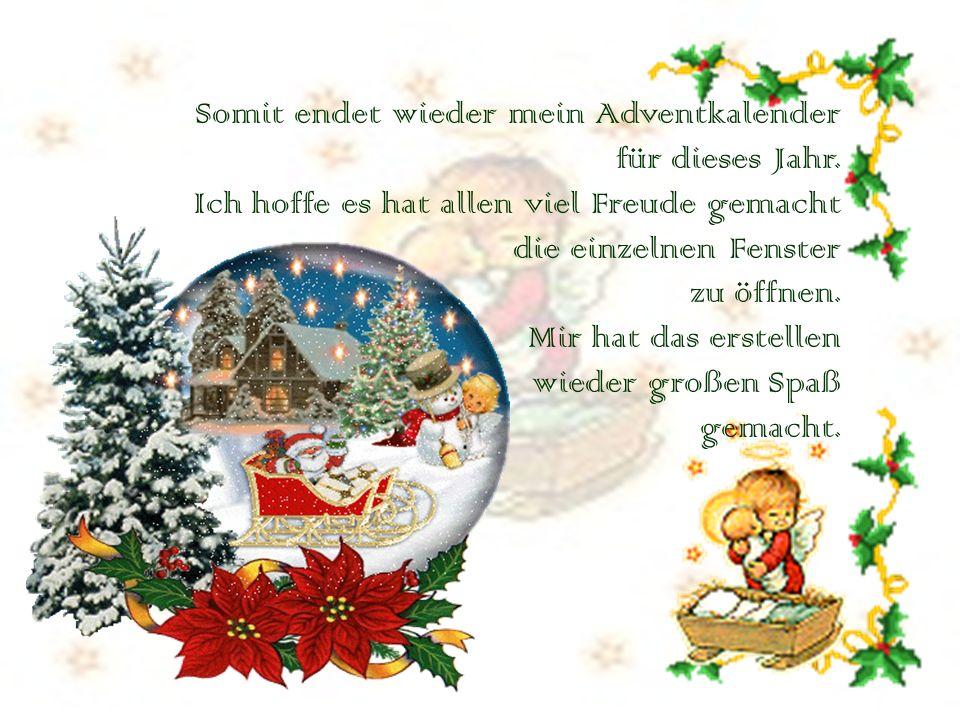 Somit endet wieder mein Adventkalender für dieses Jahr. Ich hoffe es hat allen viel Freude gemacht die einzelnen Fenster zu öffnen. Mir hat das erstel