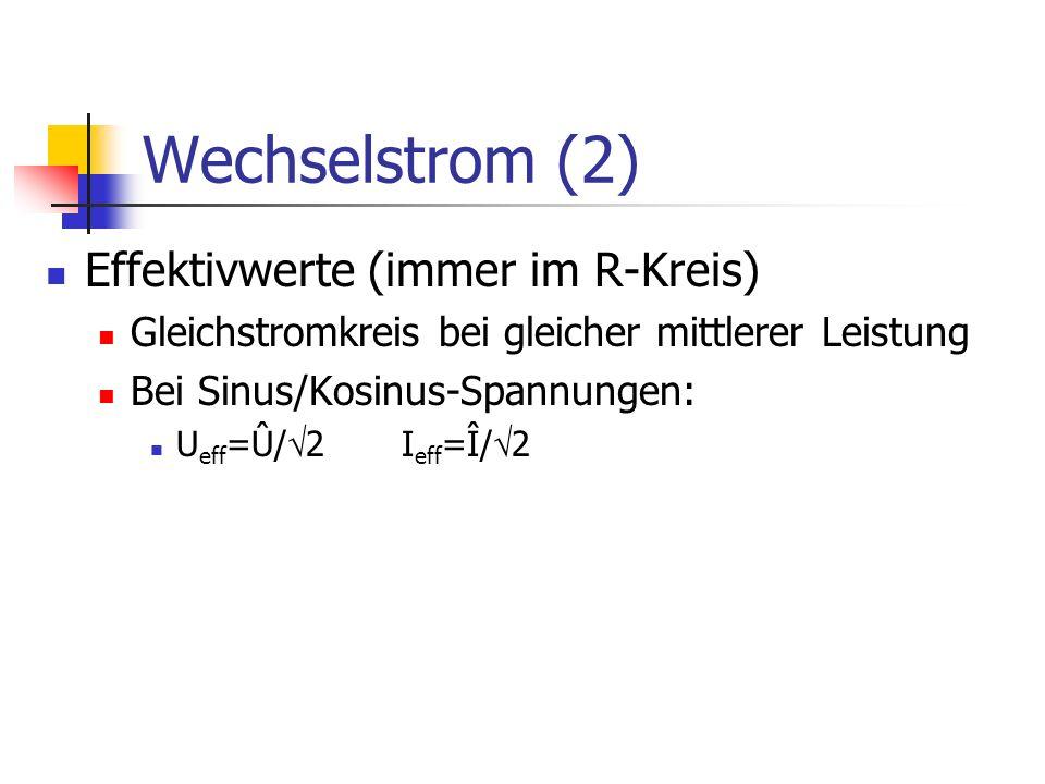 Wechselstrom (2) Effektivwerte (immer im R-Kreis) Gleichstromkreis bei gleicher mittlerer Leistung Bei Sinus/Kosinus-Spannungen: U eff =Û/ 2 I eff =Î/ 2