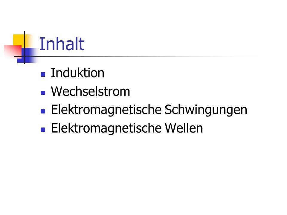 Inhalt Induktion Wechselstrom Elektromagnetische Schwingungen Elektromagnetische Wellen