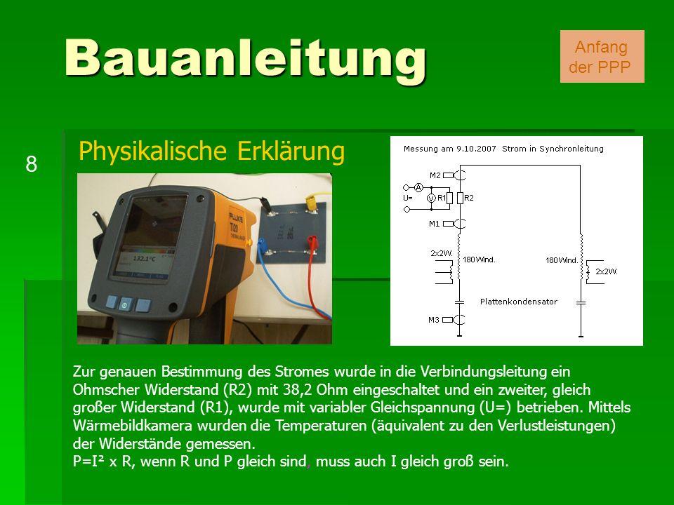 Bauanleitung 8 Anfang der PPP Zur genauen Bestimmung des Stromes wurde in die Verbindungsleitung ein Ohmscher Widerstand (R2) mit 38,2 Ohm eingeschalt