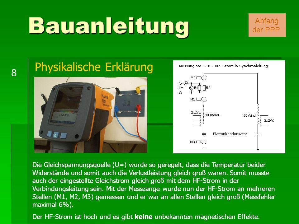 Bauanleitung 8 Anfang der PPP Die Gleichspannungsquelle (U=) wurde so geregelt, dass die Temperatur beider Widerstände und somit auch die Verlustleist