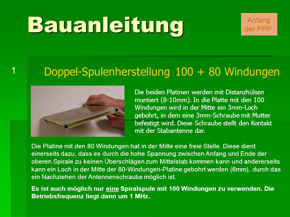 Doppel-Spulenherstellung 100 + 80 Windungen Die beiden Platinen werden mit Distanzhülsen montiert (8-10mm). In die Platte mit den 100 Windungen wird i