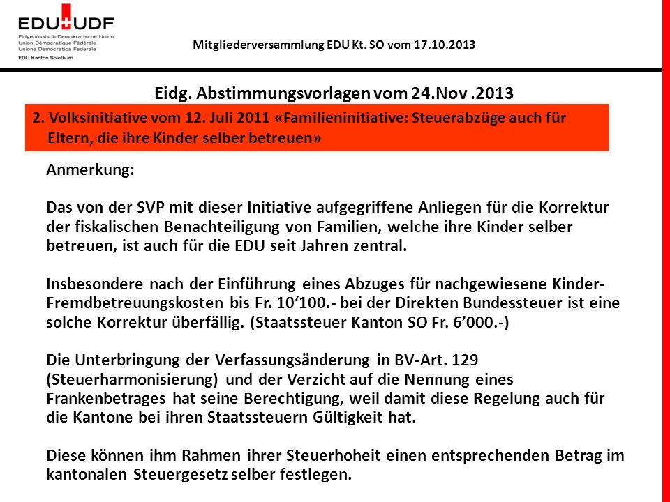 Mitgliederversammlung EDU Kt. SO vom 17.10.2013 Eidg. Abstimmungsvorlagen vom 24.Nov.2013 2. Volksinitiative vom 12. Juli 2011 «Familieninitiative: St