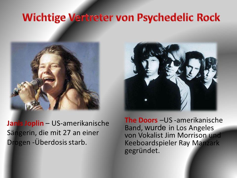 The Doors –US -amerikanische Band, wurde in Los Angeles von Vokalist Jim Morrison und Keeboardspieler Ray Manzark gegründet. Janis Joplin – US-amerika