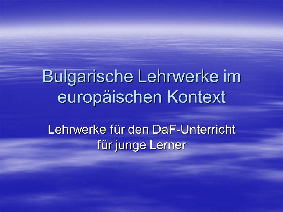 Bulgarische Lehrwerke im europäischen Kontext Lehrwerke für den DaF-Unterricht für junge Lerner