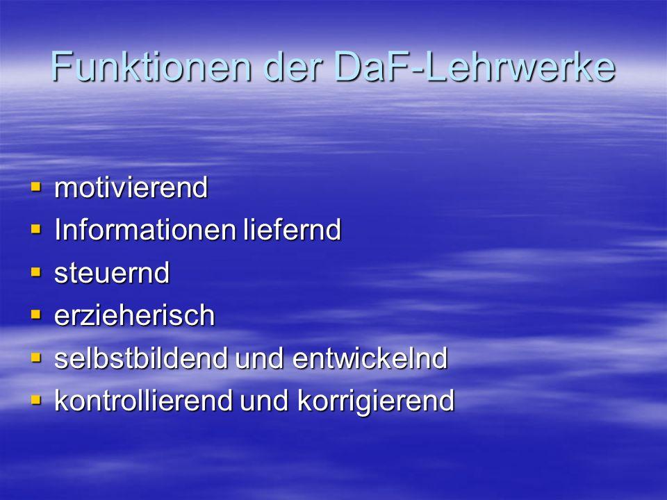 Funktionen der DaF-Lehrwerke motivierend motivierend Informationen liefernd Informationen liefernd steuernd steuernd erzieherisch erzieherisch selbstbildend und entwickelnd selbstbildend und entwickelnd kontrollierend und korrigierend kontrollierend und korrigierend