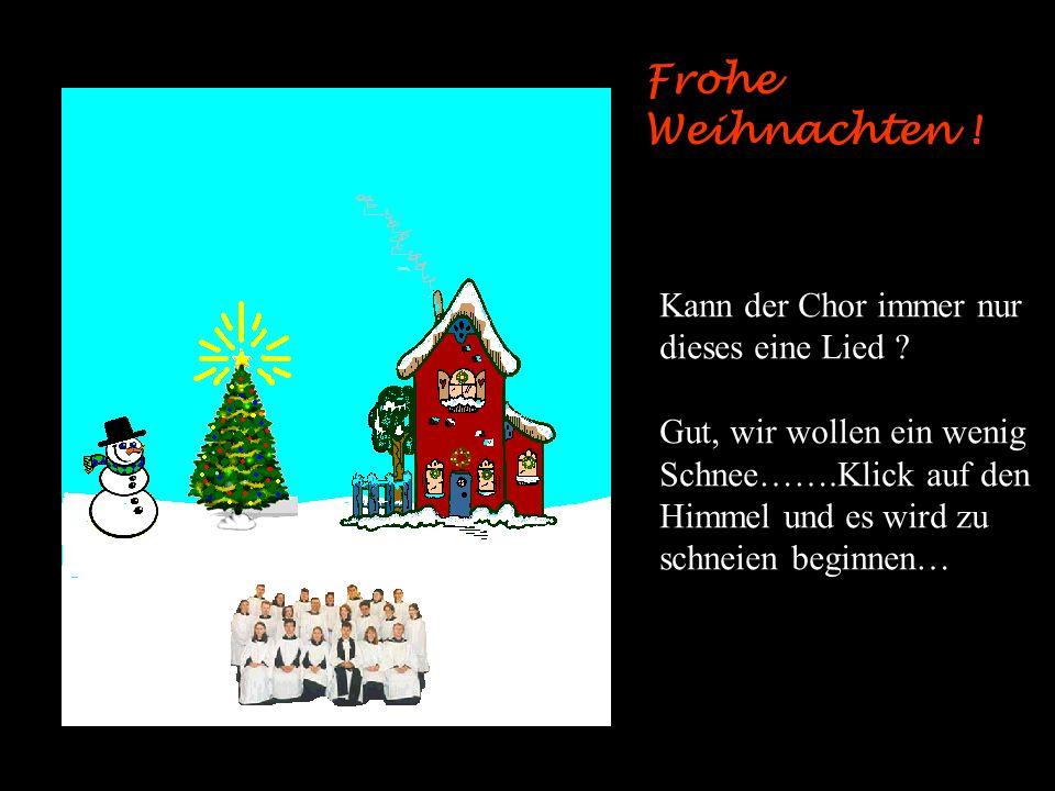 Frohe Weihnachten ! Ohhh, der Chor wirkt irgendwie störend Na, gutl…. Klicke den Schneemann, Damit er seinen Hut bekommt.