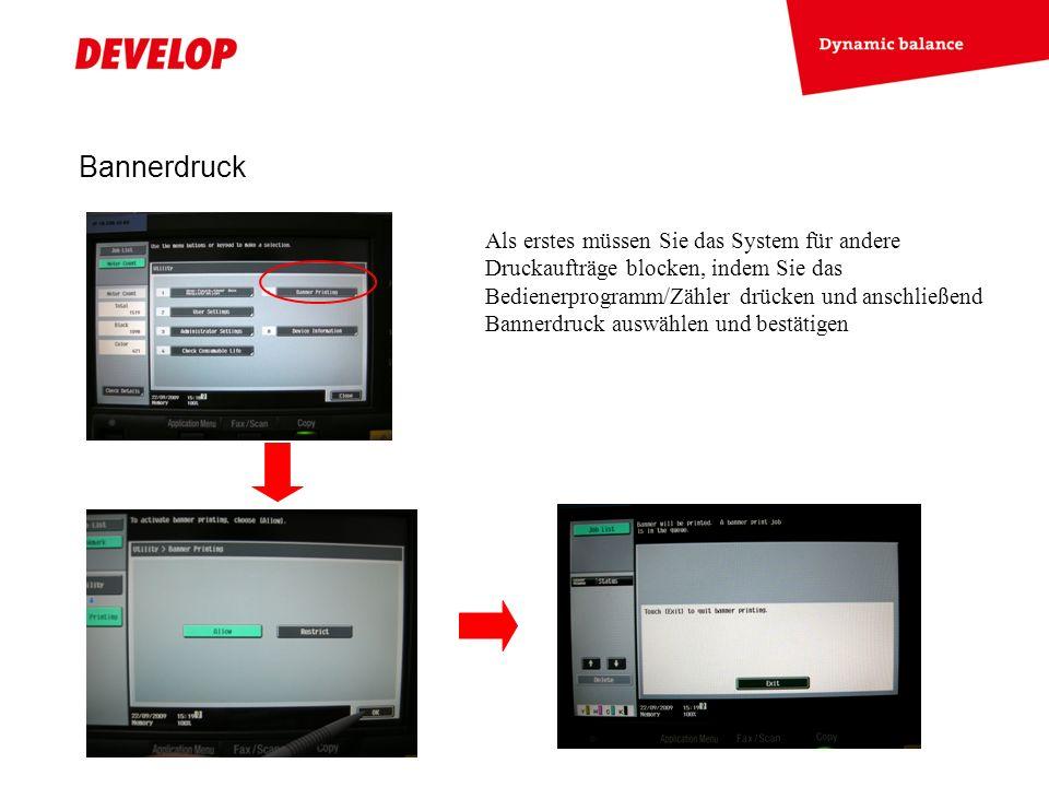 Bannerdruck Als erstes müssen Sie das System für andere Druckaufträge blocken, indem Sie das Bedienerprogramm/Zähler drücken und anschließend Bannerdr