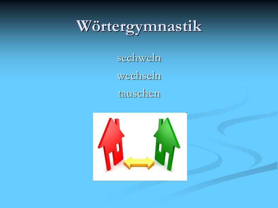 Wörtergymnastik sechwelnwechselntauschen