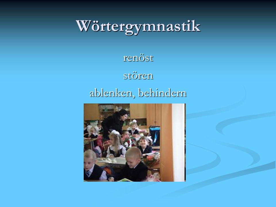 Wörtergymnastik renöststören ablenken, behindern