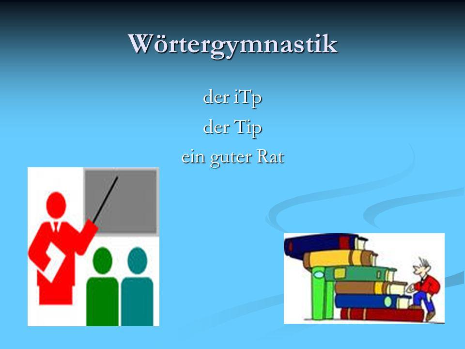 Wörtergymnastik der iTp der Tip ein guter Rat