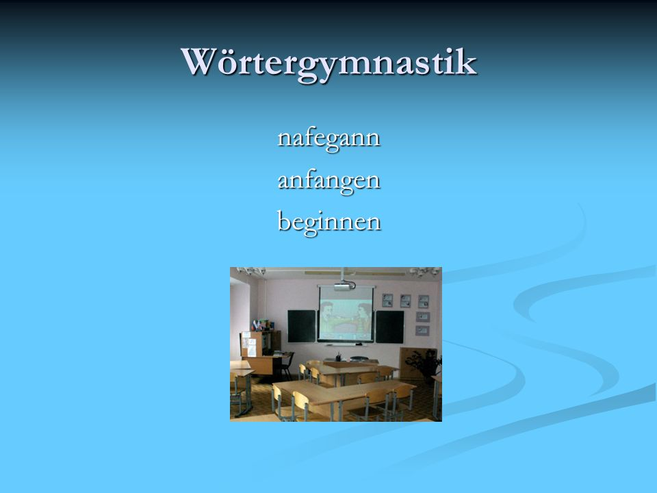 Wörtergymnastik nafegannanfangenbeginnen