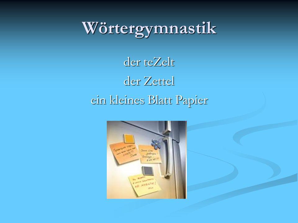 Wörtergymnastik der teZelt der Zettel ein kleines Blatt Papier