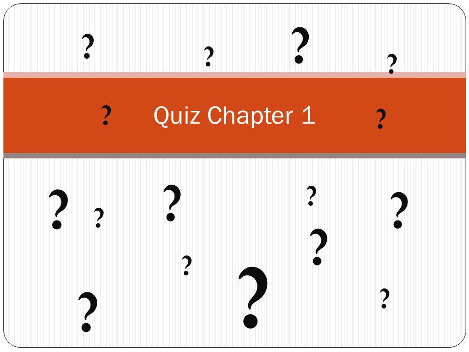 ? Quiz Chapter 1 ? ? ? ? ? ? ? ? ? ? ? ? ? ? ?