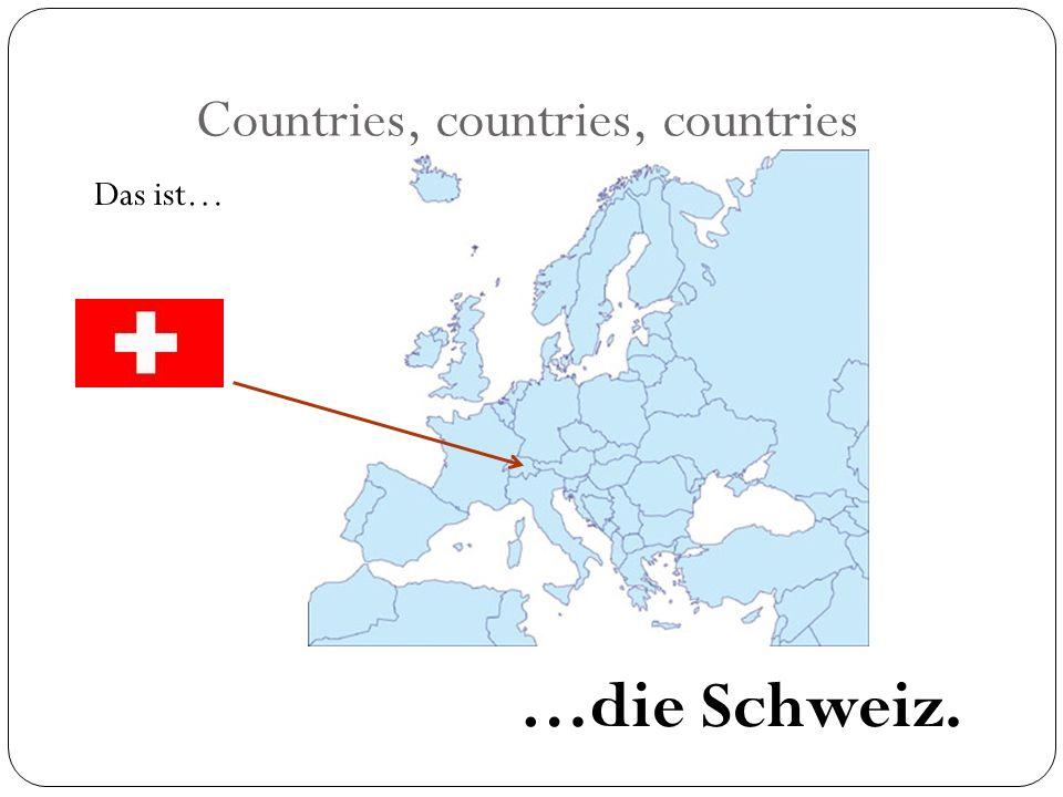 Countries, countries, countries Das ist… …die Schweiz.