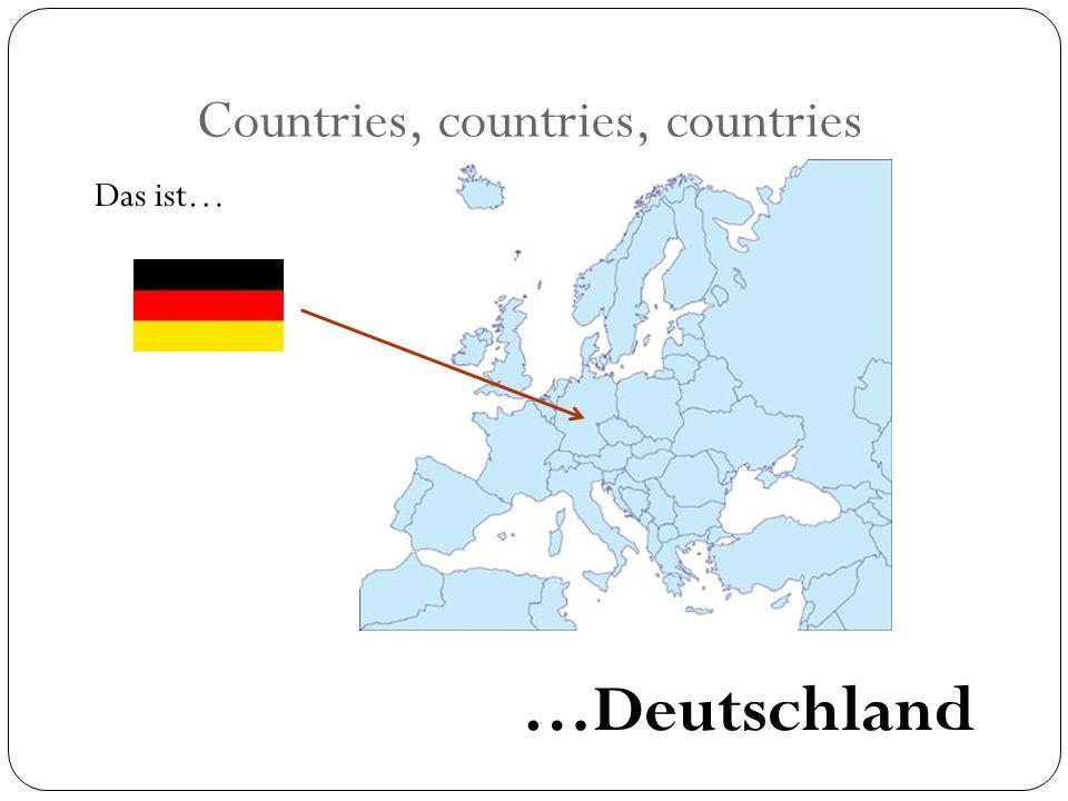 Countries, countries, countries Das ist… …Deutschland