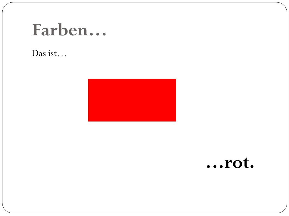 Farben… Das ist… …rot.